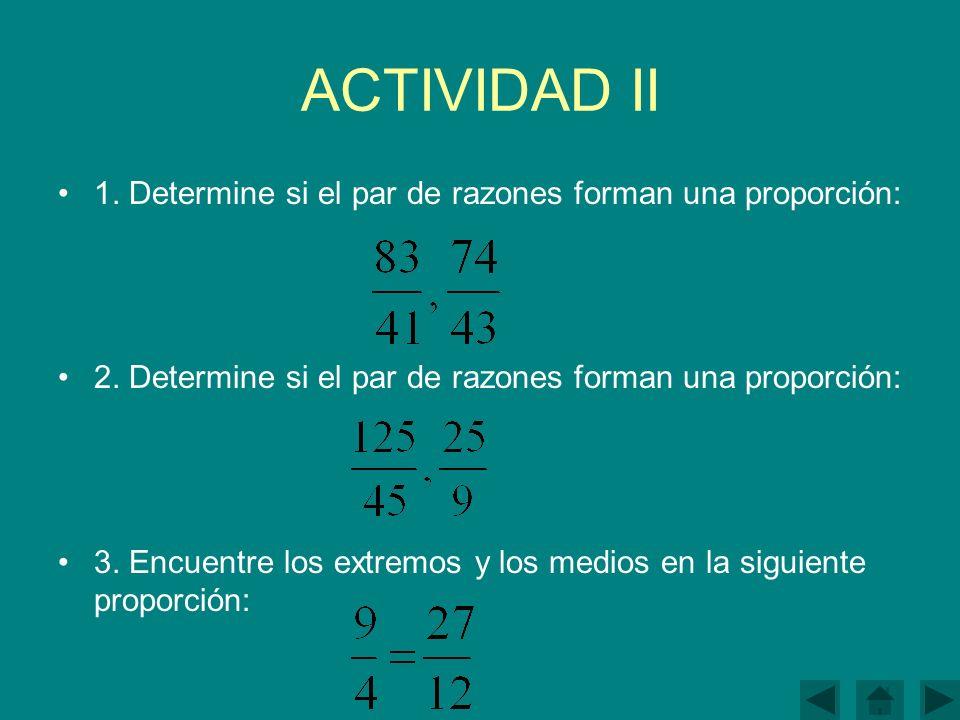 ACTIVIDAD II 1. Determine si el par de razones forman una proporción: