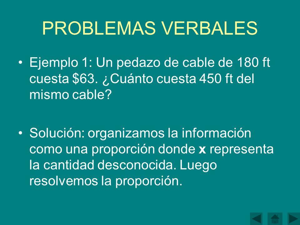 PROBLEMAS VERBALES Ejemplo 1: Un pedazo de cable de 180 ft cuesta $63. ¿Cuánto cuesta 450 ft del mismo cable