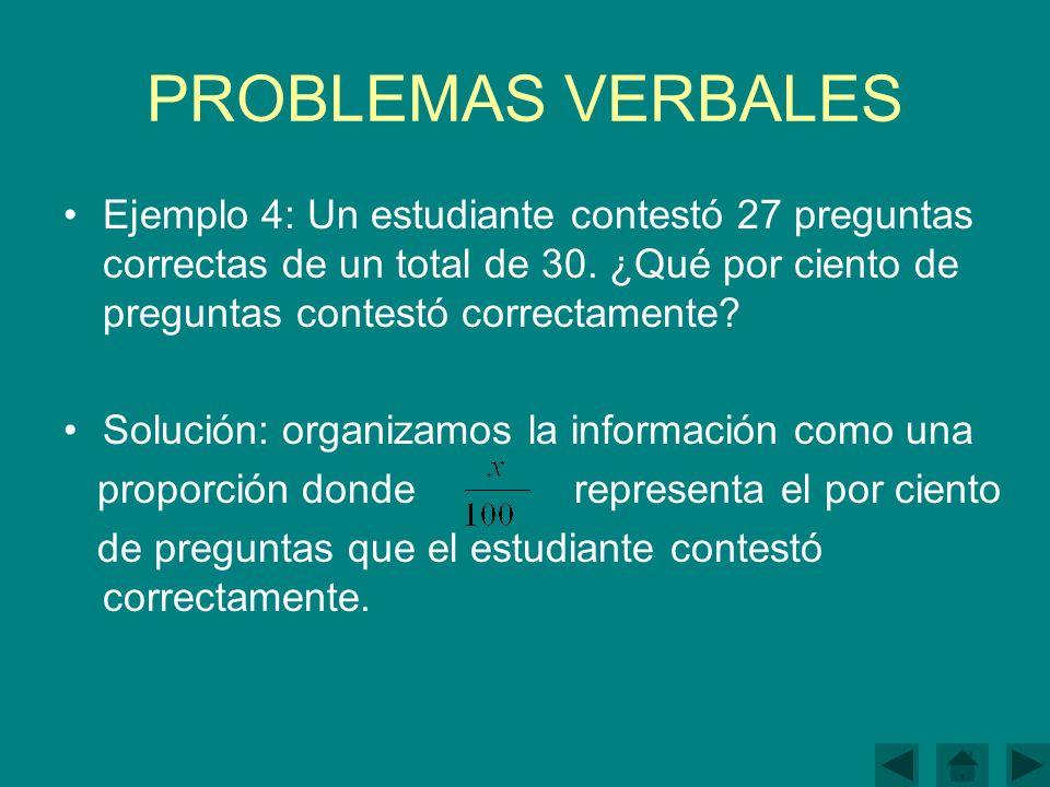 PROBLEMAS VERBALES Ejemplo 4: Un estudiante contestó 27 preguntas correctas de un total de 30. ¿Qué por ciento de preguntas contestó correctamente