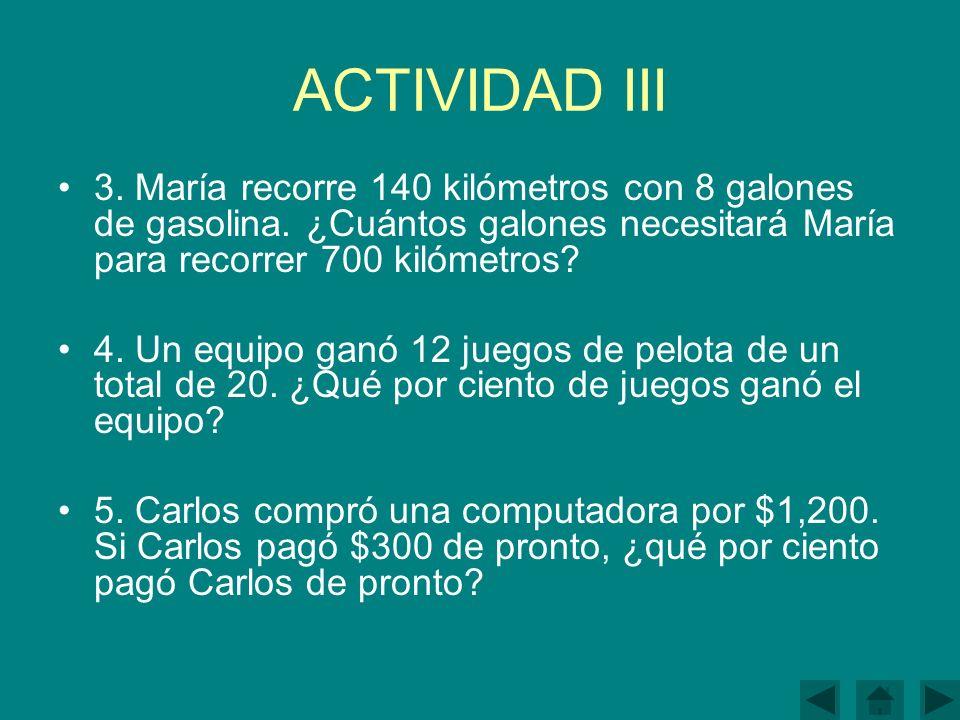 ACTIVIDAD III 3. María recorre 140 kilómetros con 8 galones de gasolina. ¿Cuántos galones necesitará María para recorrer 700 kilómetros