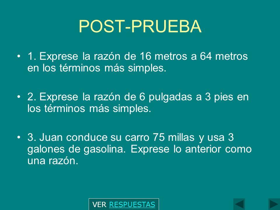 POST-PRUEBA 1. Exprese la razón de 16 metros a 64 metros en los términos más simples.