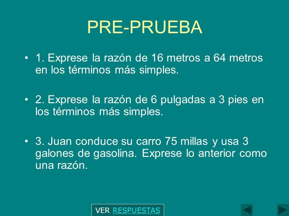 PRE-PRUEBA 1. Exprese la razón de 16 metros a 64 metros en los términos más simples.