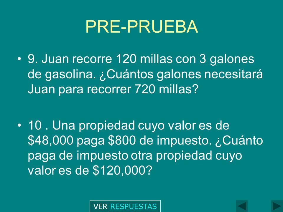PRE-PRUEBA 9. Juan recorre 120 millas con 3 galones de gasolina. ¿Cuántos galones necesitará Juan para recorrer 720 millas