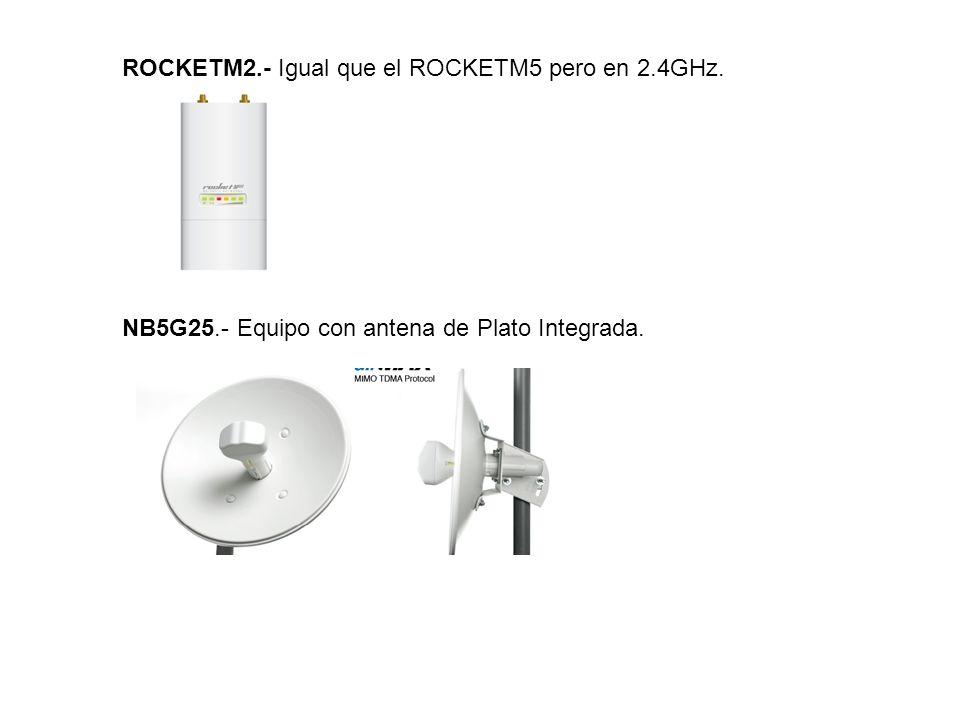 ROCKETM2.- Igual que el ROCKETM5 pero en 2.4GHz.