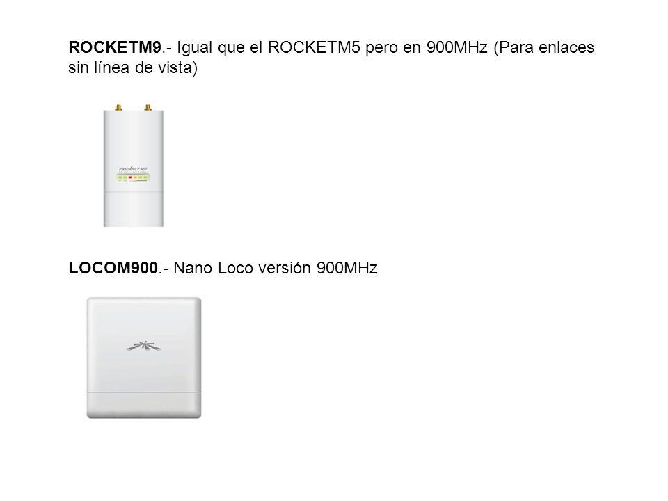 ROCKETM9.- Igual que el ROCKETM5 pero en 900MHz (Para enlaces sin línea de vista)