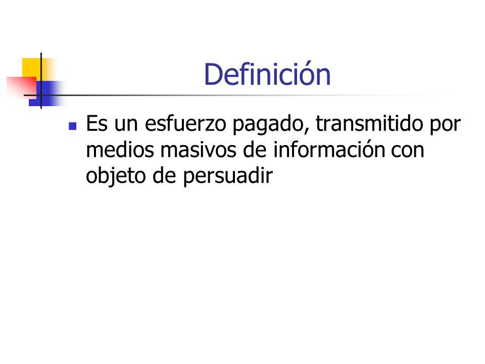 Definición Es un esfuerzo pagado, transmitido por medios masivos de información con objeto de persuadir.