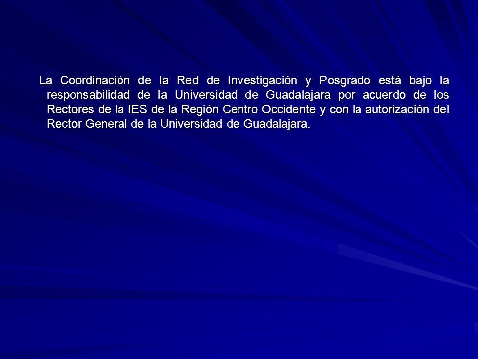 La Coordinación de la Red de Investigación y Posgrado está bajo la responsabilidad de la Universidad de Guadalajara por acuerdo de los Rectores de la IES de la Región Centro Occidente y con la autorización del Rector General de la Universidad de Guadalajara.