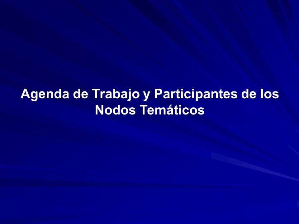 Agenda de Trabajo y Participantes de los Nodos Temáticos
