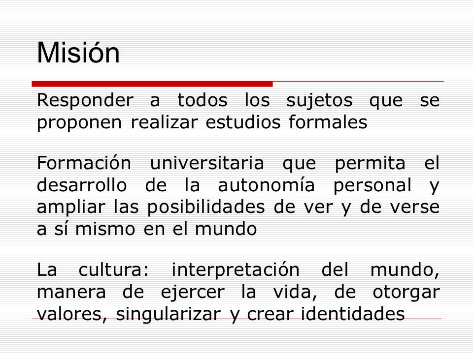 Misión Responder a todos los sujetos que se proponen realizar estudios formales.