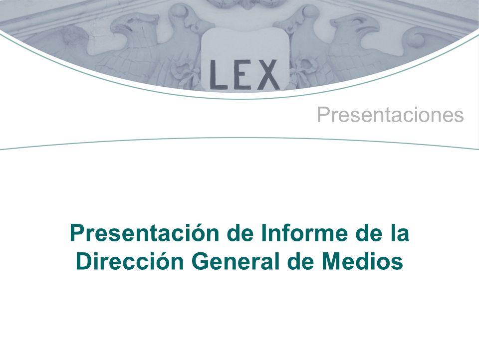 Presentación de Informe de la Dirección General de Medios