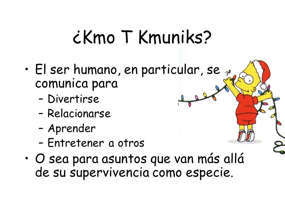 ¿Kmo T Kmuniks El ser humano, en particular, se comunica para