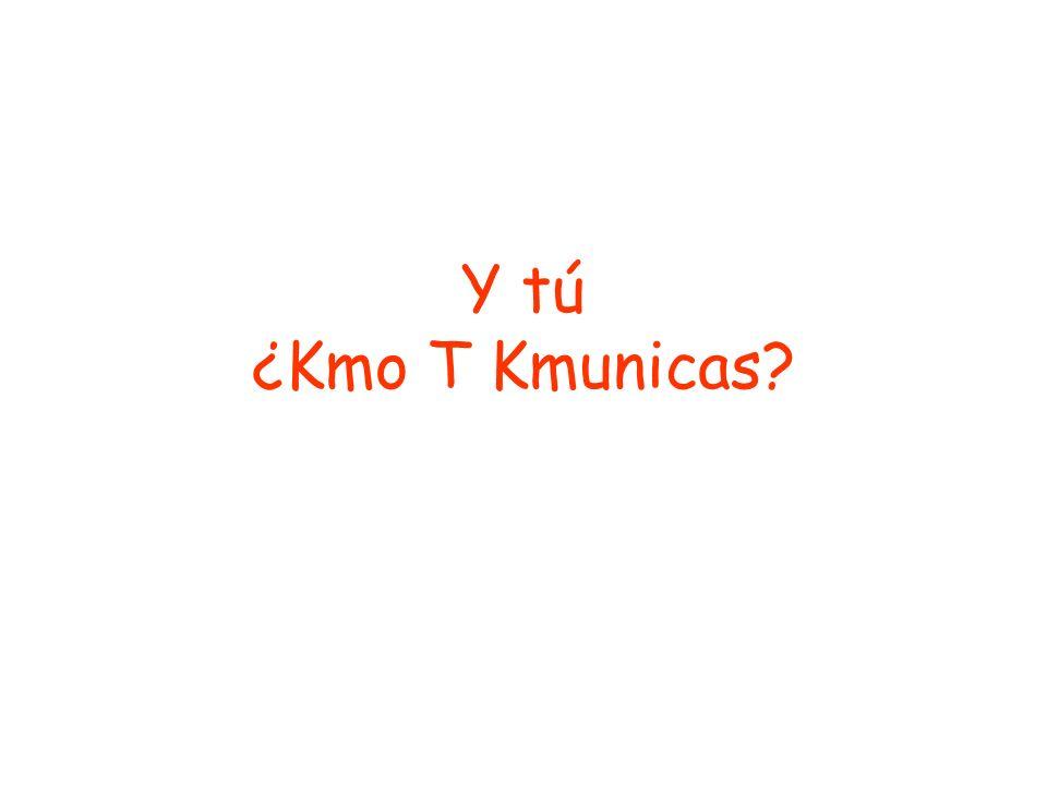 Y tú ¿Kmo T Kmunicas