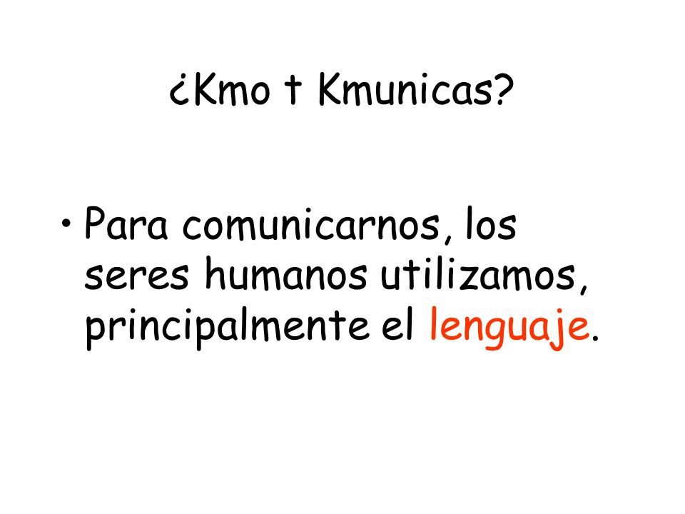 ¿Kmo t Kmunicas Para comunicarnos, los seres humanos utilizamos, principalmente el lenguaje.