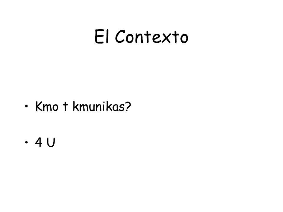 El Contexto Kmo t kmunikas 4 U