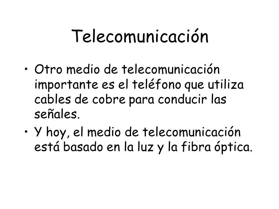 Telecomunicación Otro medio de telecomunicación importante es el teléfono que utiliza cables de cobre para conducir las señales.