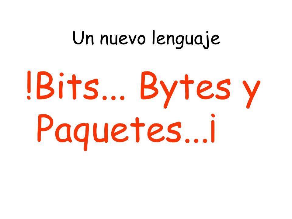 Un nuevo lenguaje !Bits... Bytes y Paquetes...¡