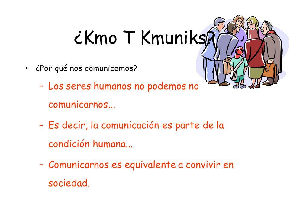 ¿Kmo T Kmuniks Los seres humanos no podemos no comunicarnos...