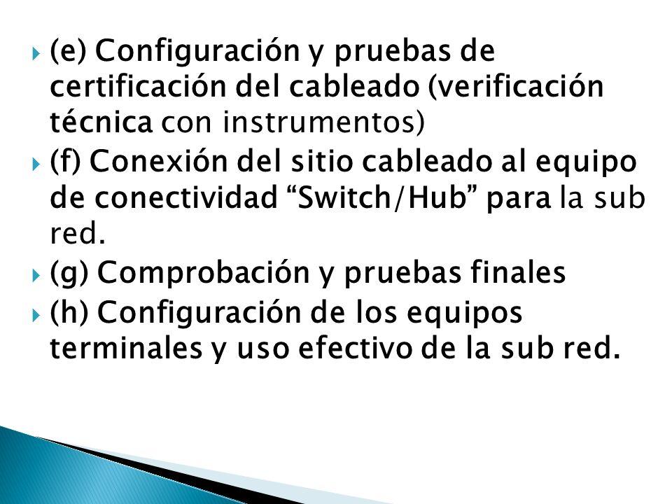 (e) Configuración y pruebas de certificación del cableado (verificación técnica con instrumentos)