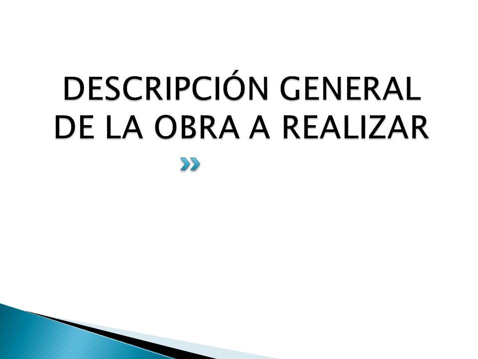 DESCRIPCIÓN GENERAL DE LA OBRA A REALIZAR
