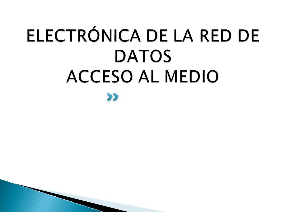 ELECTRÓNICA DE LA RED DE DATOS ACCESO AL MEDIO