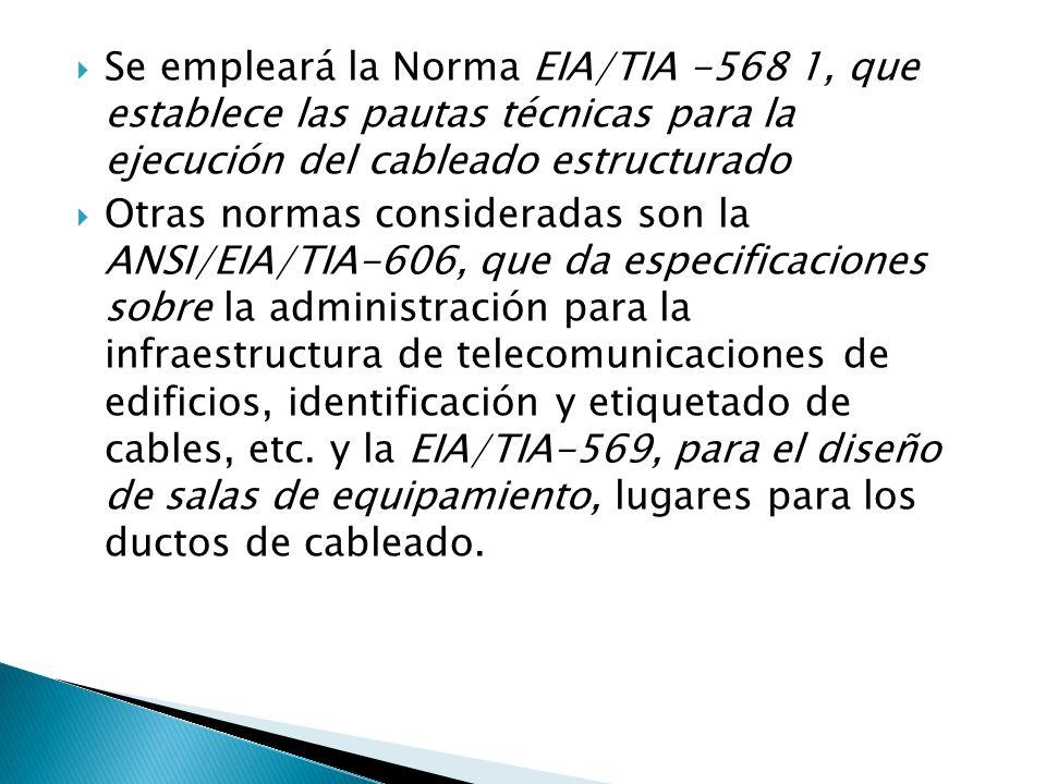 Se empleará la Norma EIA/TIA -568 1, que establece las pautas técnicas para la ejecución del cableado estructurado