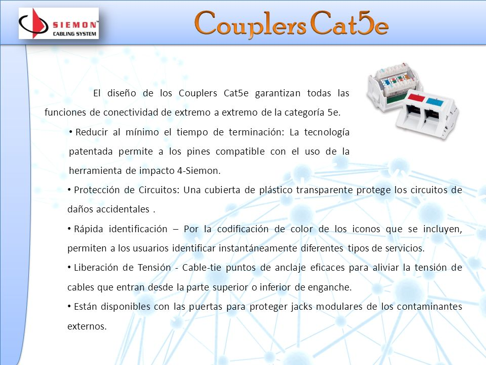 Couplers Cat5e El diseño de los Couplers Cat5e garantizan todas las funciones de conectividad de extremo a extremo de la categoría 5e.