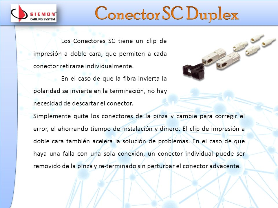 Conector SC Duplex Los Conectores SC tiene un clip de impresión a doble cara, que permiten a cada conector retirarse individualmente.