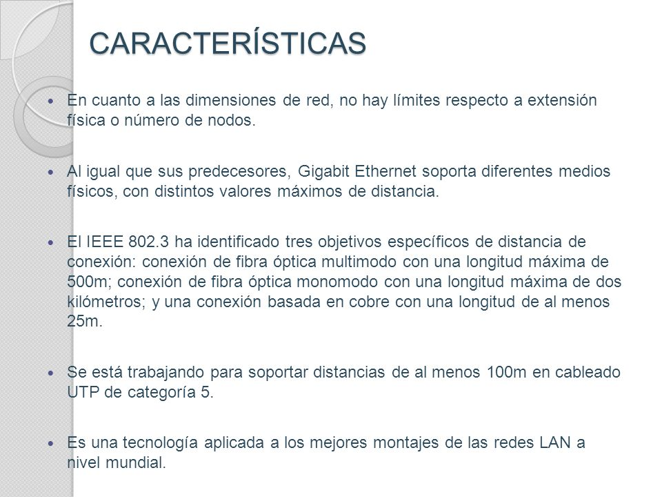 CARACTERÍSTICAS En cuanto a las dimensiones de red, no hay límites respecto a extensión física o número de nodos.