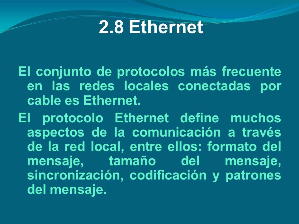 2.8 Ethernet El conjunto de protocolos más frecuente en las redes locales conectadas por cable es Ethernet.