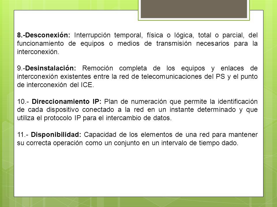 8.-Desconexión: Interrupción temporal, física o lógica, total o parcial, del funcionamiento de equipos o medios de transmisión necesarios para la interconexión.