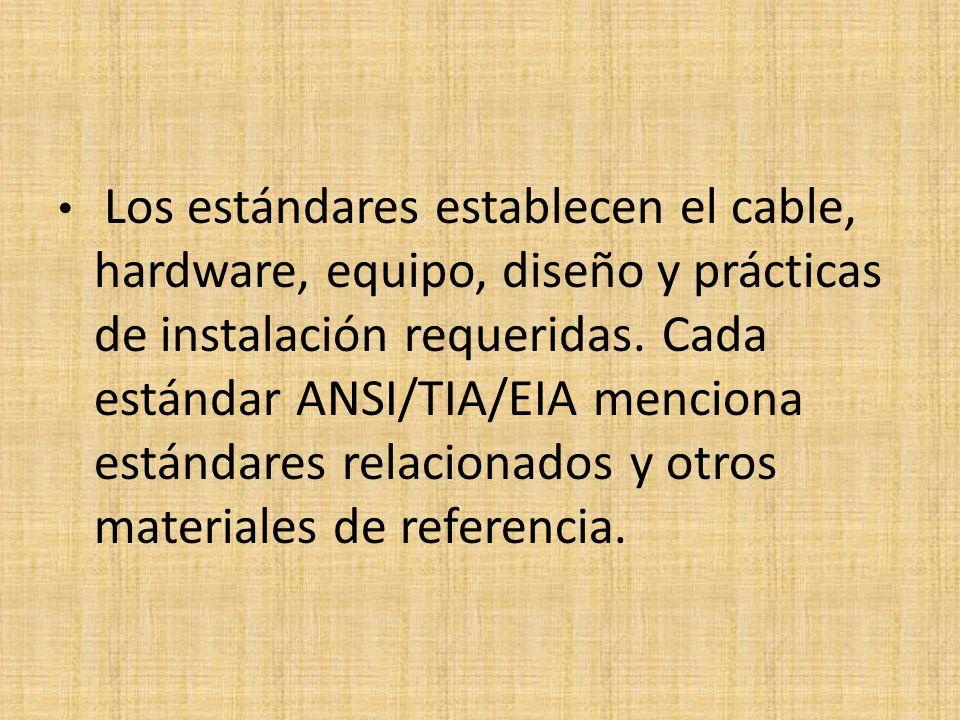 Los estándares establecen el cable, hardware, equipo, diseño y prácticas de instalación requeridas.