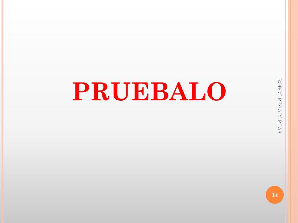 PRUEBALO ROBOT PEGATORTAS