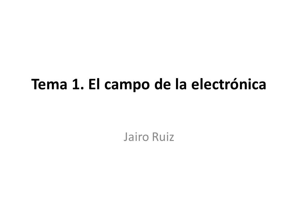 Tema 1. El campo de la electrónica