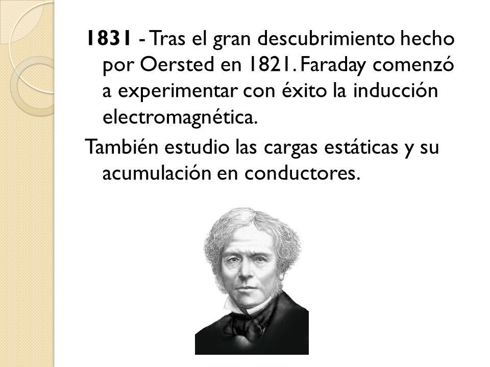 1831 - Tras el gran descubrimiento hecho por Oersted en 1821