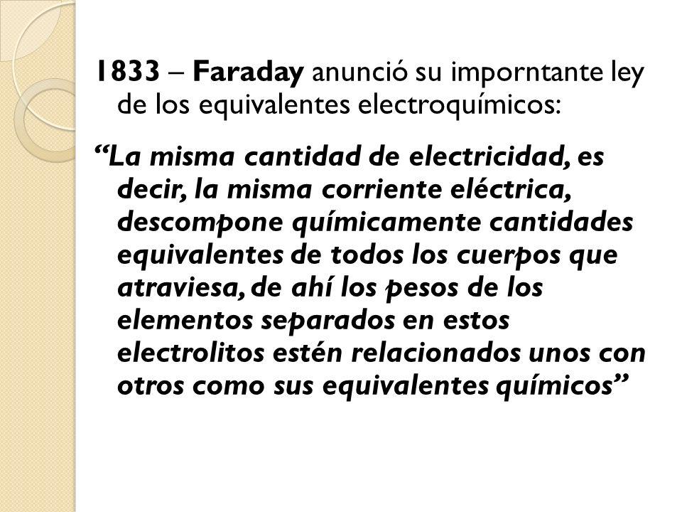 1833 – Faraday anunció su imporntante ley de los equivalentes electroquímicos: