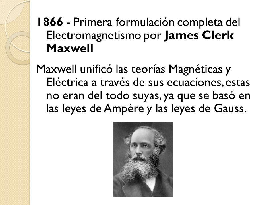 1866 - Primera formulación completa del Electromagnetismo por James Clerk Maxwell