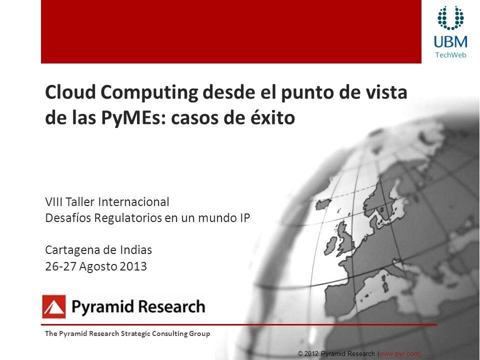 Cloud Computing desde el punto de vista de las PyMEs: casos de éxito VIII Taller Internacional Desafíos Regulatorios en un mundo IP Cartagena de Indias 26-27 Agosto 2013