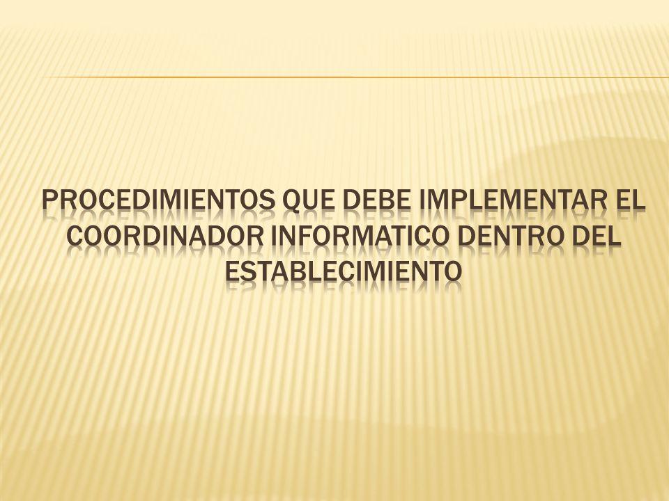 PROCEDIMIENTOS QUE DEBE IMPLEMENTAR EL COORDINADOR INFORMATICO DENTRO DEL ESTABLECIMIENTO