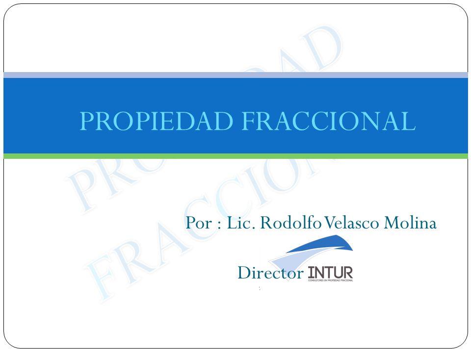 PROPIEDAD FRACCIONAL Por : Lic. Rodolfo Velasco Molina Director