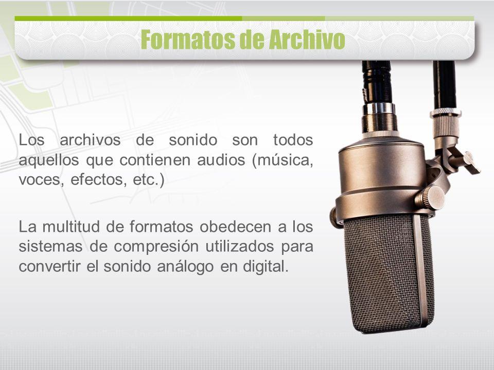 Formatos de Archivo Los archivos de sonido son todos aquellos que contienen audios (música, voces, efectos, etc.)