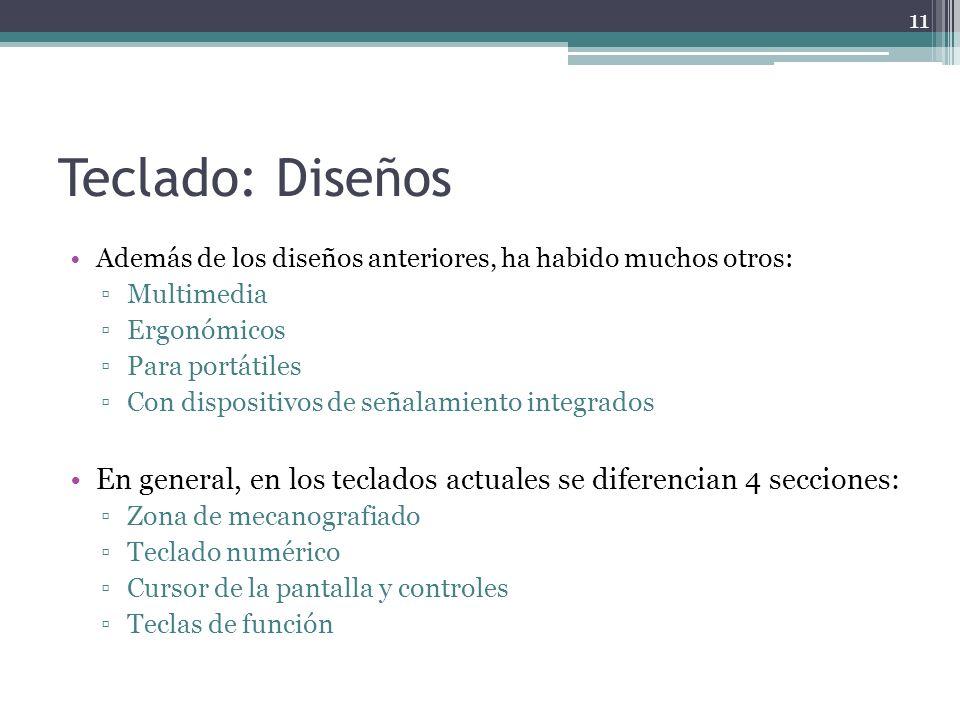 Teclado: Diseños Además de los diseños anteriores, ha habido muchos otros: Multimedia. Ergonómicos.