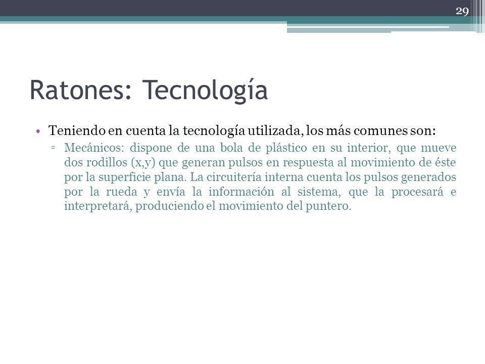 Ratones: Tecnología Teniendo en cuenta la tecnología utilizada, los más comunes son: