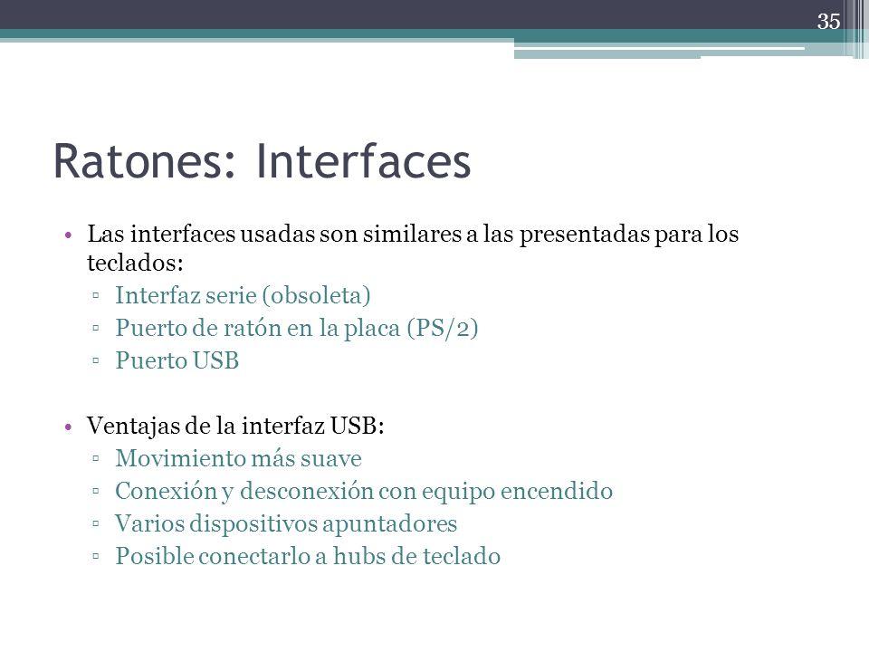 Ratones: Interfaces Las interfaces usadas son similares a las presentadas para los teclados: Interfaz serie (obsoleta)