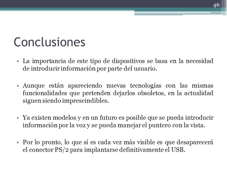 Conclusiones La importancia de este tipo de dispositivos se basa en la necesidad de introducir información por parte del usuario.