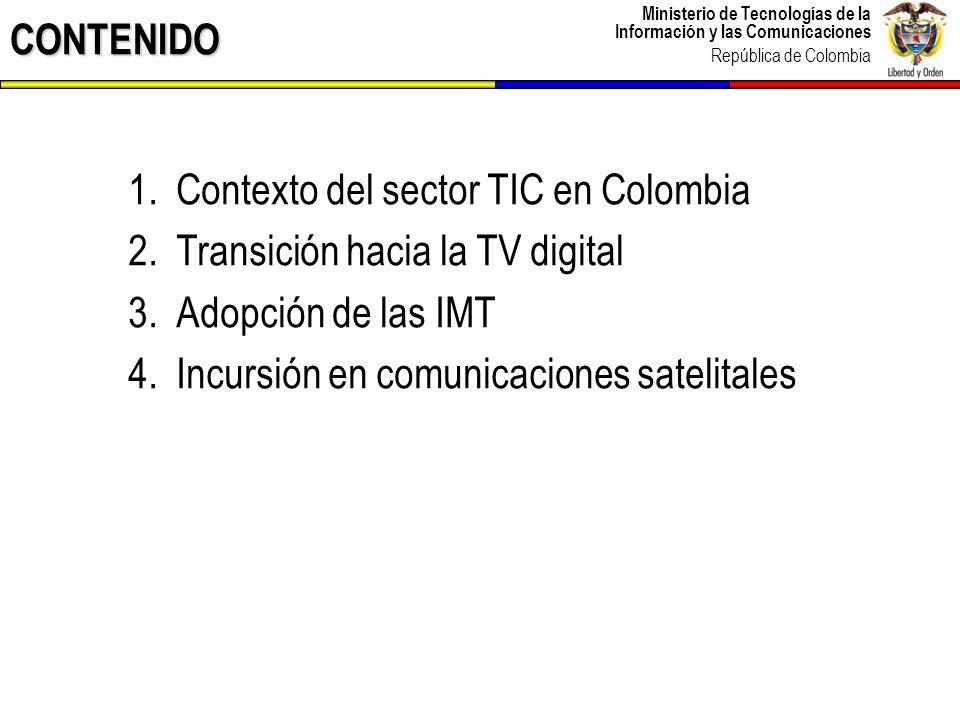CONTENIDO Contexto del sector TIC en Colombia. Transición hacia la TV digital. Adopción de las IMT.