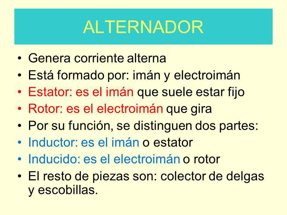 ALTERNADOR Genera corriente alterna