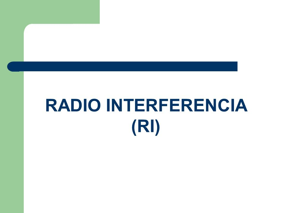 RADIO INTERFERENCIA (RI)