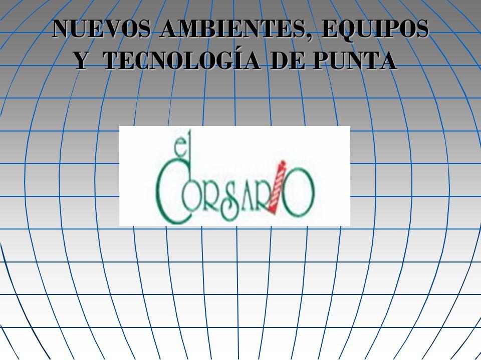 NUEVOS AMBIENTES, EQUIPOS Y TECNOLOGÍA DE PUNTA
