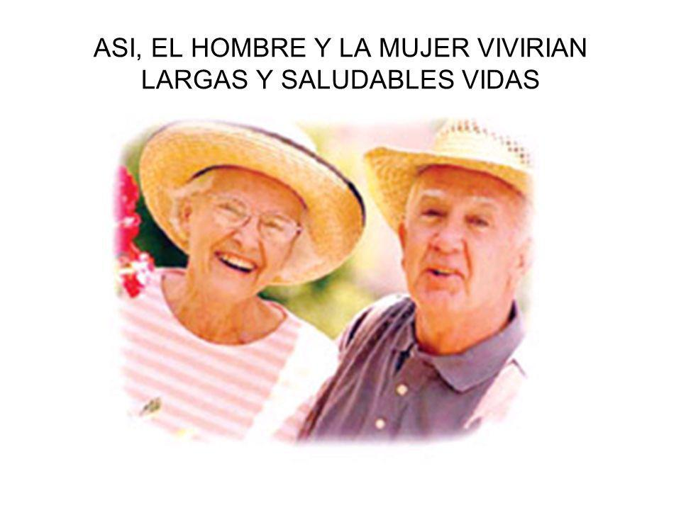 ASI, EL HOMBRE Y LA MUJER VIVIRIAN LARGAS Y SALUDABLES VIDAS