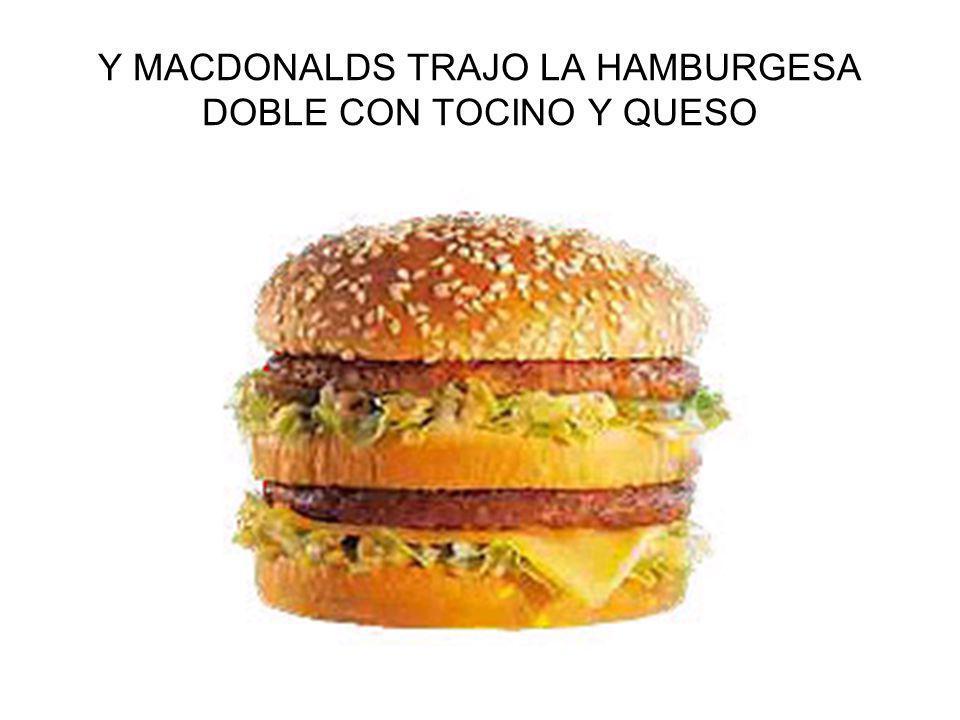Y MACDONALDS TRAJO LA HAMBURGESA DOBLE CON TOCINO Y QUESO